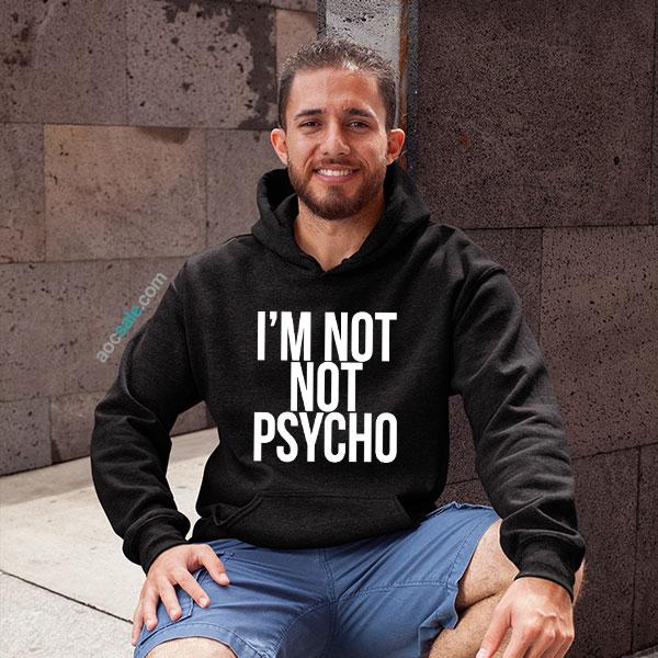 I'm Not Not Psycho Hoodie