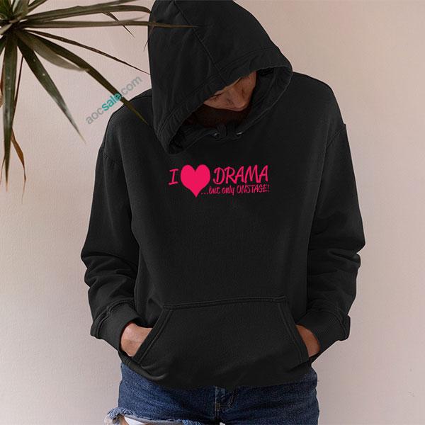 Love Drama Onstage Hoodie