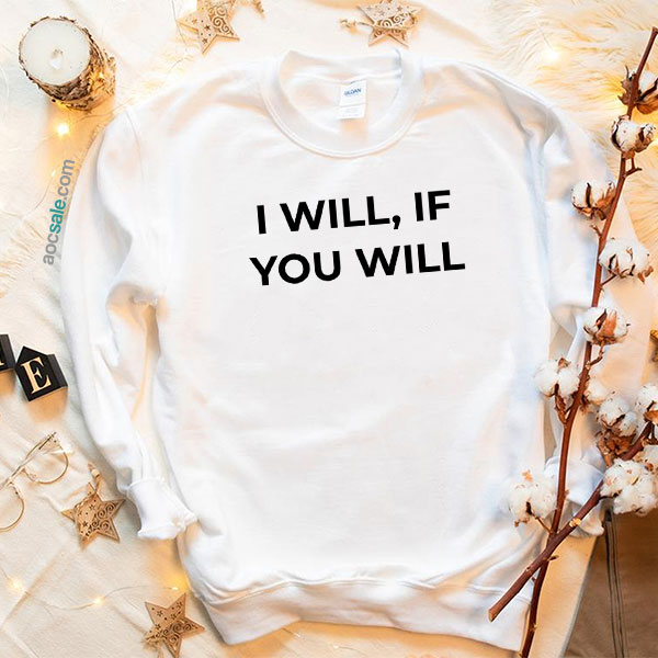 I Will If You Will Quote Sweatshirt