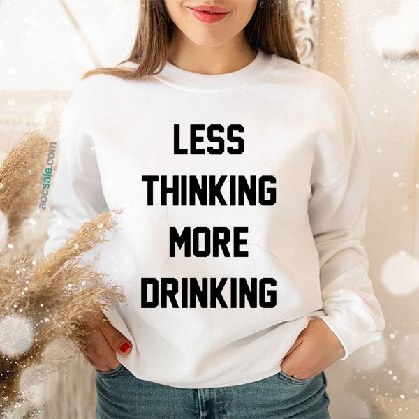 Less Thinking More Drinking Sweatshirt